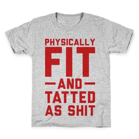 Physically Fit and Tatted as Shit Kids T-Shirt