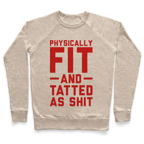 Physically Fit and Tatted as Shit Pullover