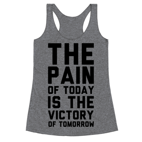 The Pain of Today is the Victory of Tomorrow Racerback Tank Top