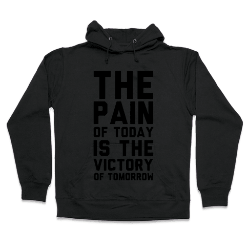 The Pain of Today is the Victory of Tomorrow Hooded Sweatshirt