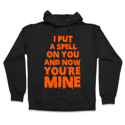 I Put A Spell On You Hooded Sweatshirt