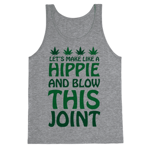 Let's Make Like A Hippie And Blow This Joint Tank Top