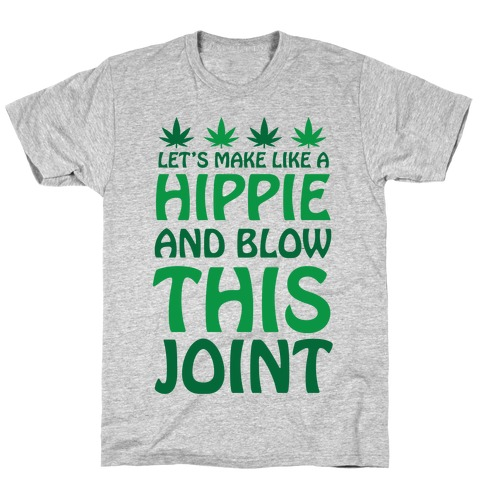 Let's Make Like A Hippie And Blow This Joint T-Shirt