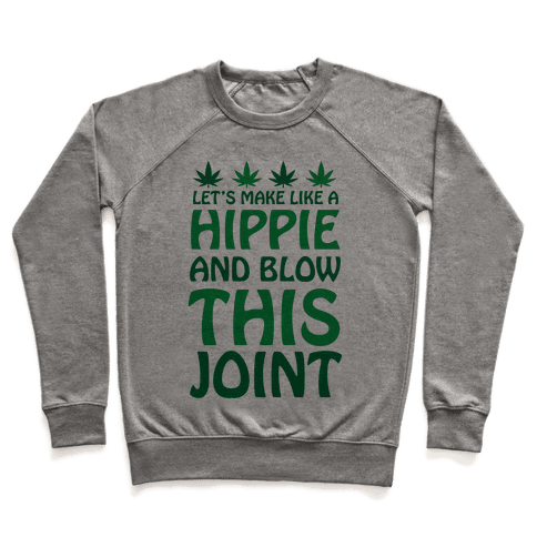 Let's Make Like A Hippie And Blow This Joint Pullover