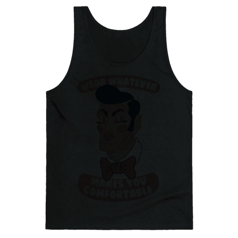 Wear Whatever Makes You Comfortable Tank Top
