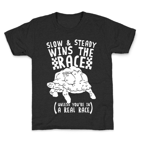 Slow & Steady Wins the Race Unless it's a Real Race Kids T-Shirt