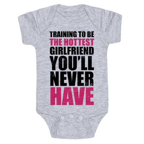 Training To Be The Hottest Girlfriend You'll Never Have Baby Onesy