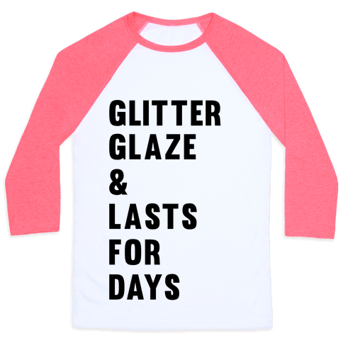 Glitter Glaze & Lasts For Days Baseball Tee