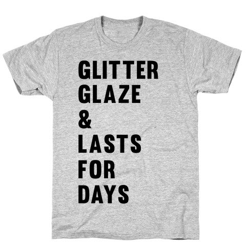 Glitter Glaze & Lasts For Days T-Shirt