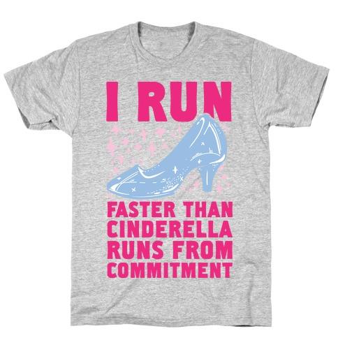 I Run Faster Than Cinderella Runs From Commitment T-Shirt