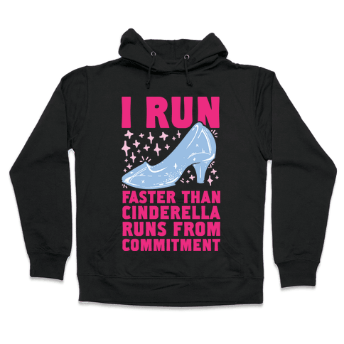 I Run Faster Than Cinderella Runs From Commitment Hooded Sweatshirt