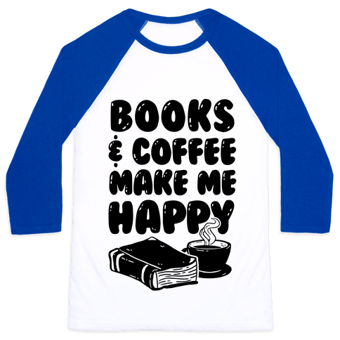 Books & Coffee Make Me Happy Baseball Tee