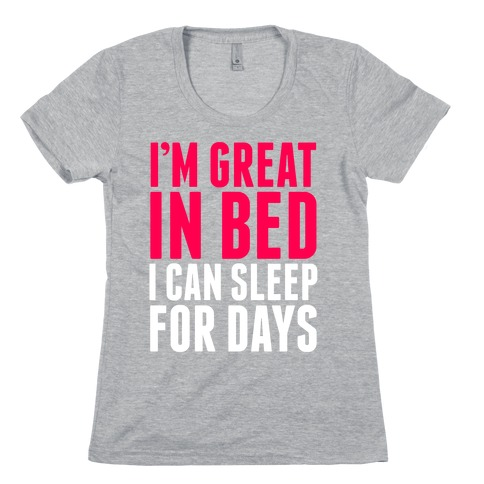 I'm Great In Bed Womens T-Shirt
