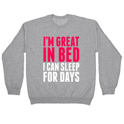 I'm Great In Bed Pullover