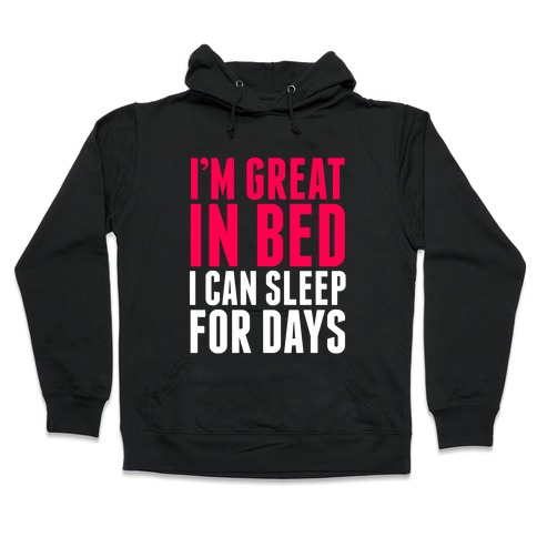 I'm Great In Bed Hooded Sweatshirt