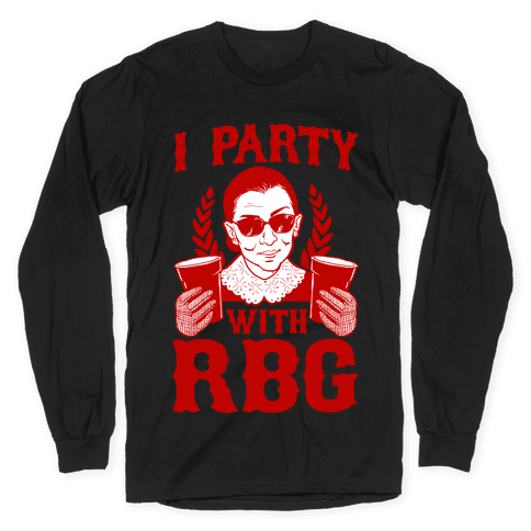 I Party With RBG Long Sleeve T-Shirt