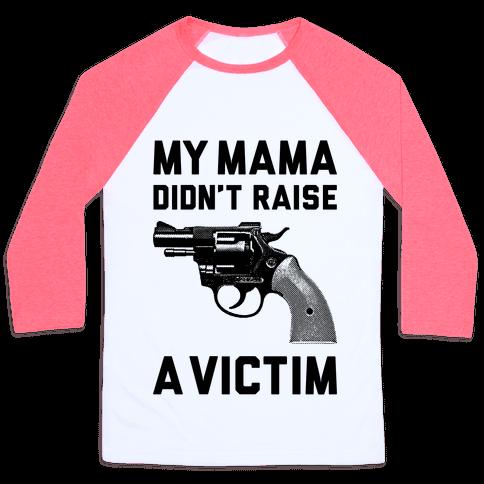 Mama Didn't Raise A Victim Baseball Tee