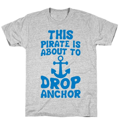 This Pirate Is About To Drop Anchor T-Shirt