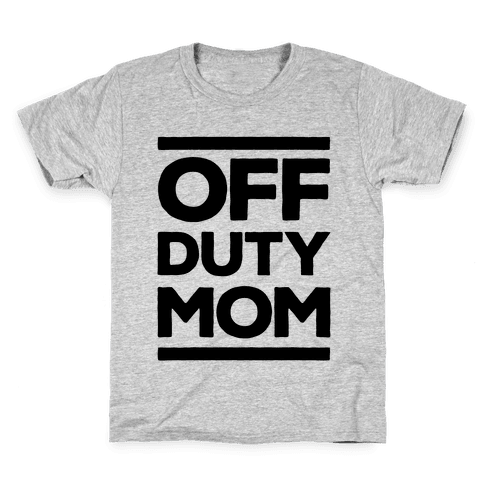 Off Duty Mom Kids T-Shirt