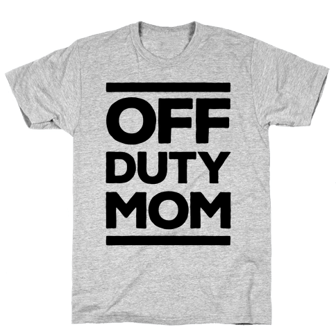 Off Duty Mom Mens T-Shirt
