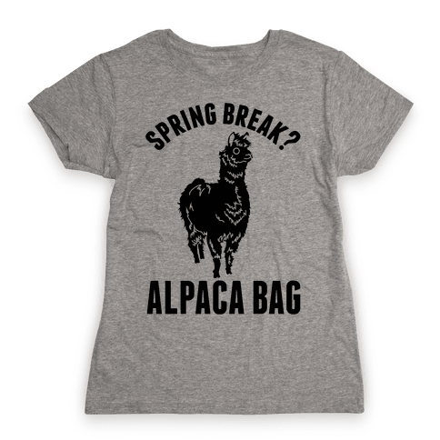 Spring Break? Alpaca Bag Womens T-Shirt