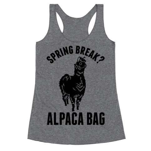 Spring Break? Alpaca Bag Racerback Tank Top