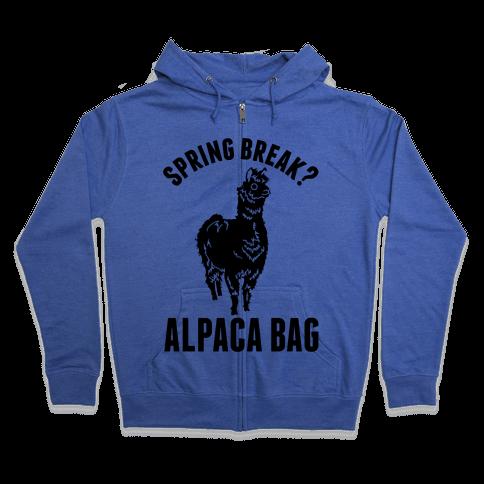 Spring Break? Alpaca Bag Zip Hoodie