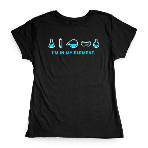 I'm in My Element When I'm Doing Chemistry Womens T-Shirt