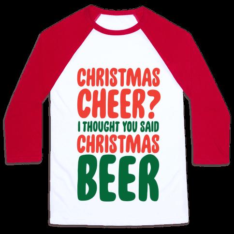Christmas Cheer? I Thought You Said Christmas Beer Baseball Tee