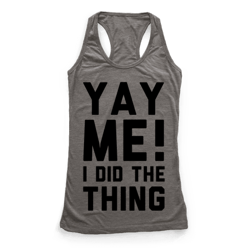 Yay Me! I Did the Thing Racerback Tank Top