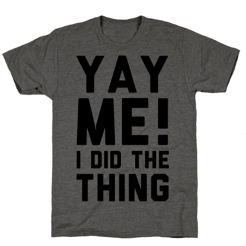 Yay Me! I Did the Thing Mens T-Shirt