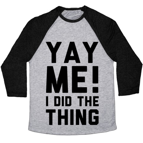 Yay Me! I Did the Thing Baseball Tee