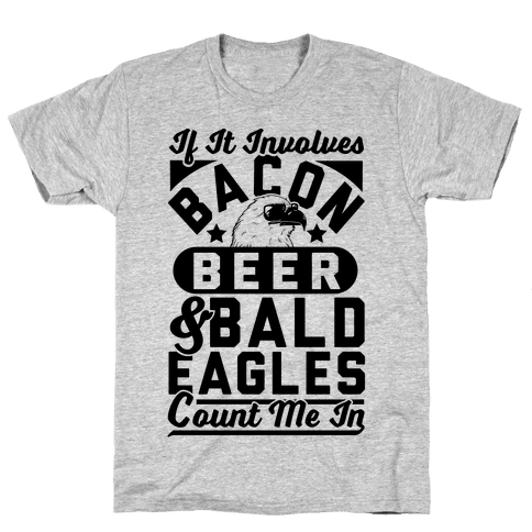 If It Involves Bacon Beer & Bald Eagles Count Me In Mens T-Shirt