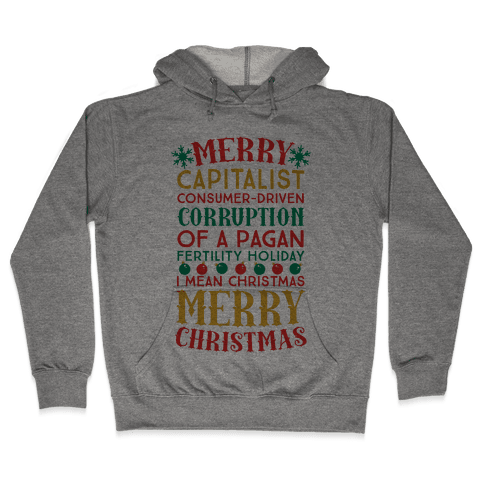 Merry Corruption Of A Pagan Holiday, I Mean Christmas Hooded Sweatshirt