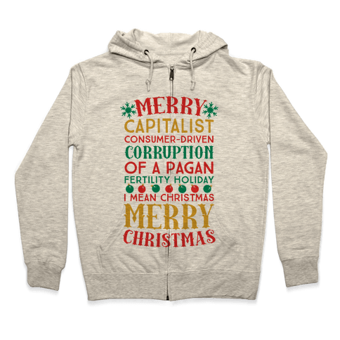 Merry Corruption Of A Pagan Holiday, I Mean Christmas Zip Hoodie