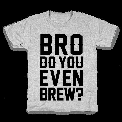 Bro Do You Even Brew? Kids T-Shirt