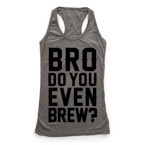Bro Do You Even Brew? Racerback Tank Top