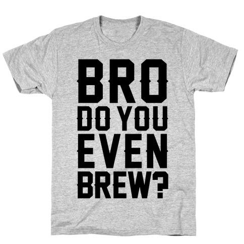 Bro Do You Even Brew? T-Shirt