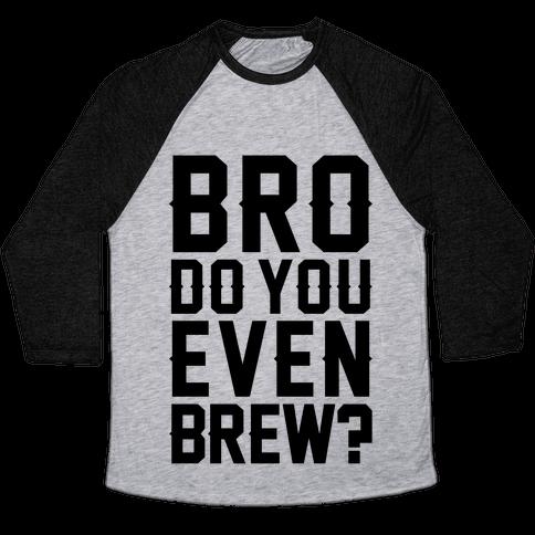 Bro Do You Even Brew? Baseball Tee