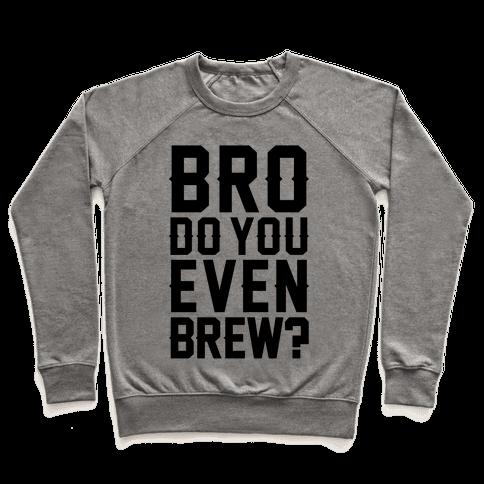 Bro Do You Even Brew? Pullover