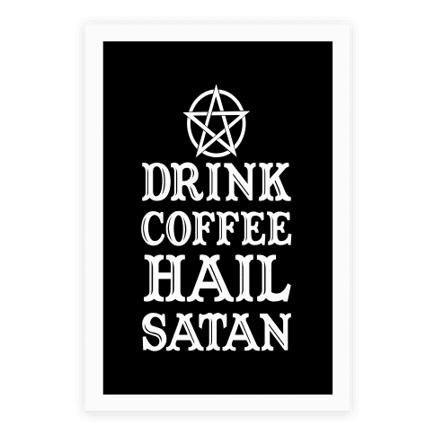 Drink Coffee Hail Satan Poster Human