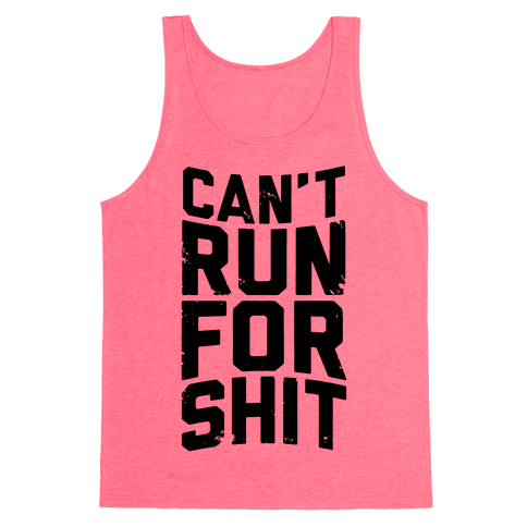 Can't Run For Shit Tank Top