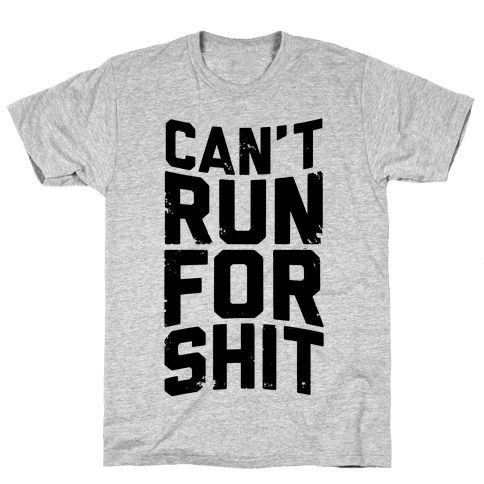 Can't Run For Shit Mens T-Shirt