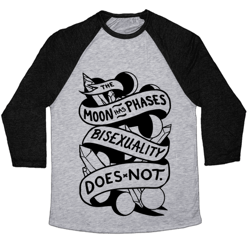The Moon Has Phases, Bisexuality Does Not Baseball Tee