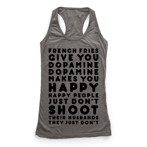 French Fries Give You Dopamine Racerback Tank Top