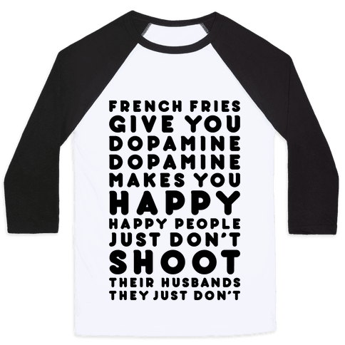 French Fries Give You Dopamine Baseball Tee