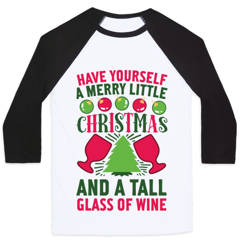 Have Yourself A Merry Little Christmas And A Tall Glass Of Wine Baseball Tee