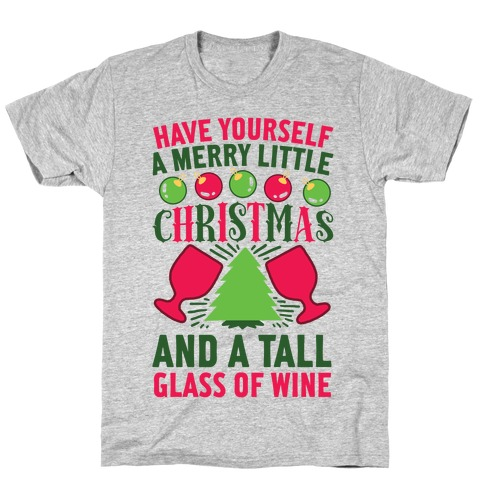 Have Yourself A Merry Little Christmas.Have Yourself A Merry Little Christmas And A Tall Glass Of Wine T Shirt Lookhuman