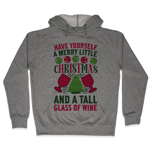 Have Yourself A Merry Little Christmas And A Tall Glass Of Wine Hooded Sweatshirt