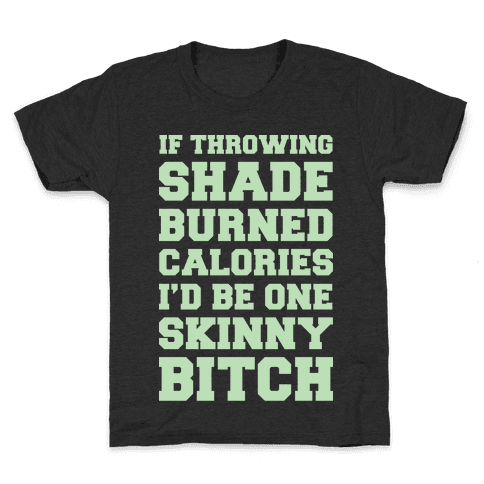 If Throwing Shade Burned Calories I'd Be One Skinny Bitch Kids T-Shirt